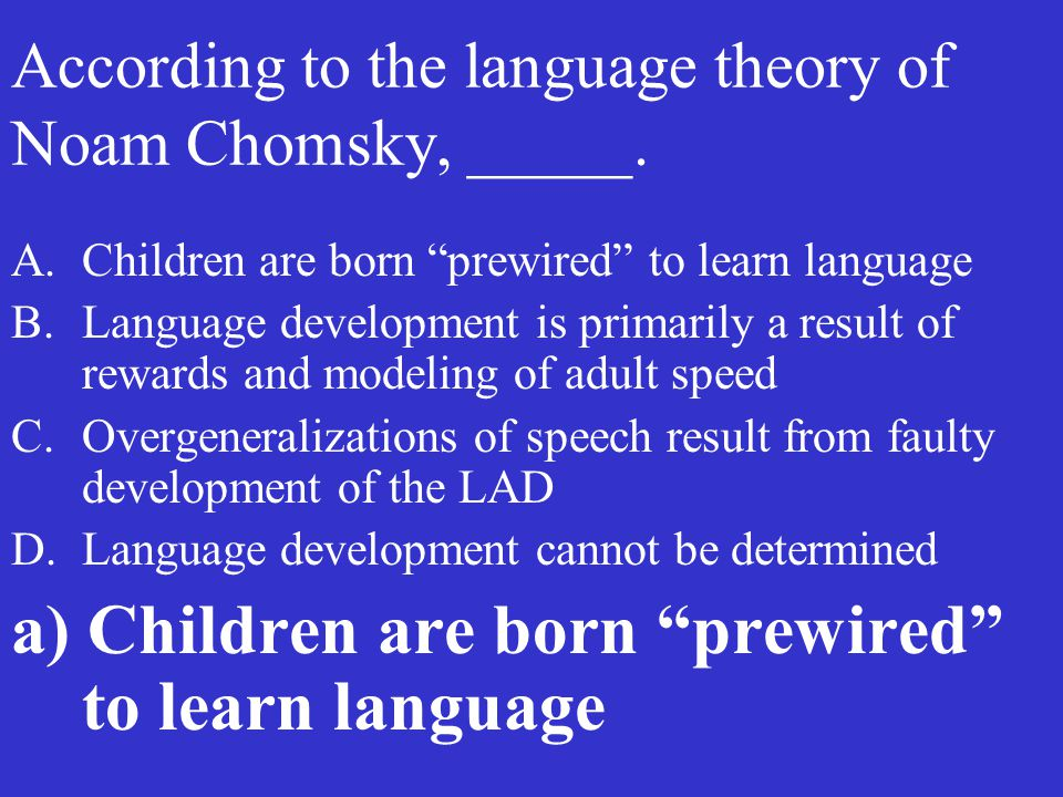 According to the language theory of Noam Chomsky, _____.