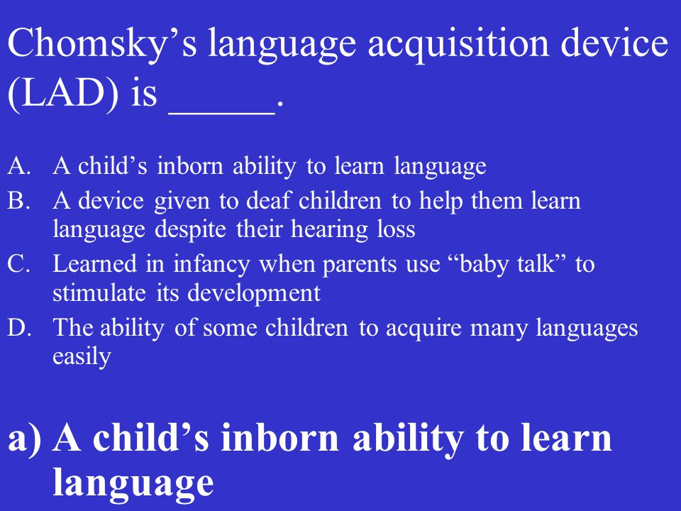 Chomsky's language acquisition device (LAD) is _____.