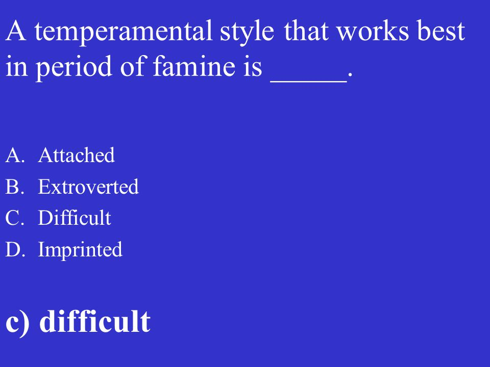 A temperamental style that works best in period of famine is _____.