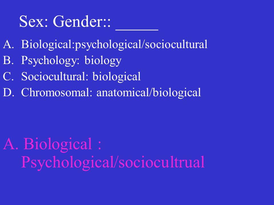A. Biological : Psychological/sociocultrual