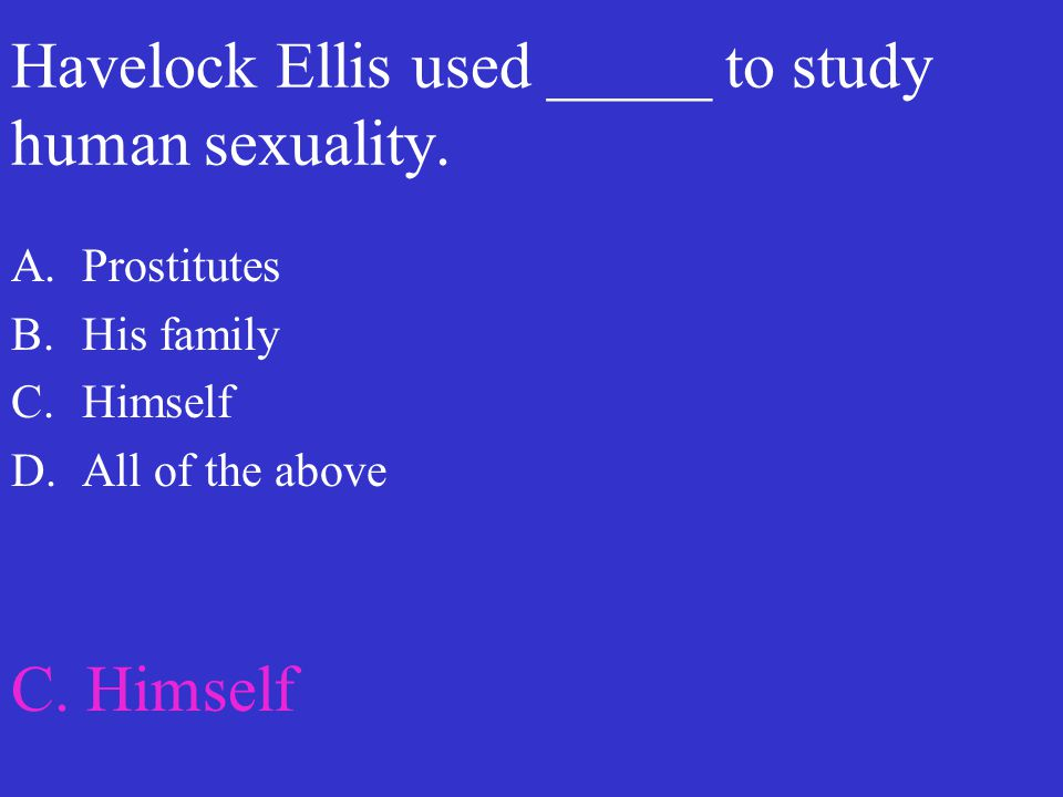 Havelock Ellis used _____ to study human sexuality.