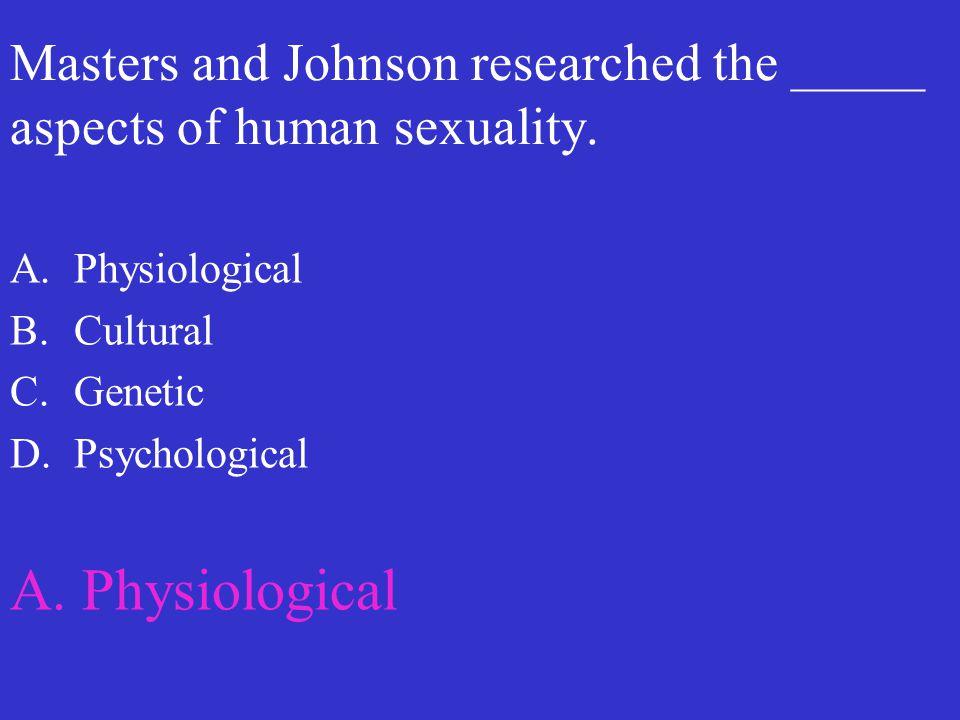 Masters and Johnson researched the _____ aspects of human sexuality.