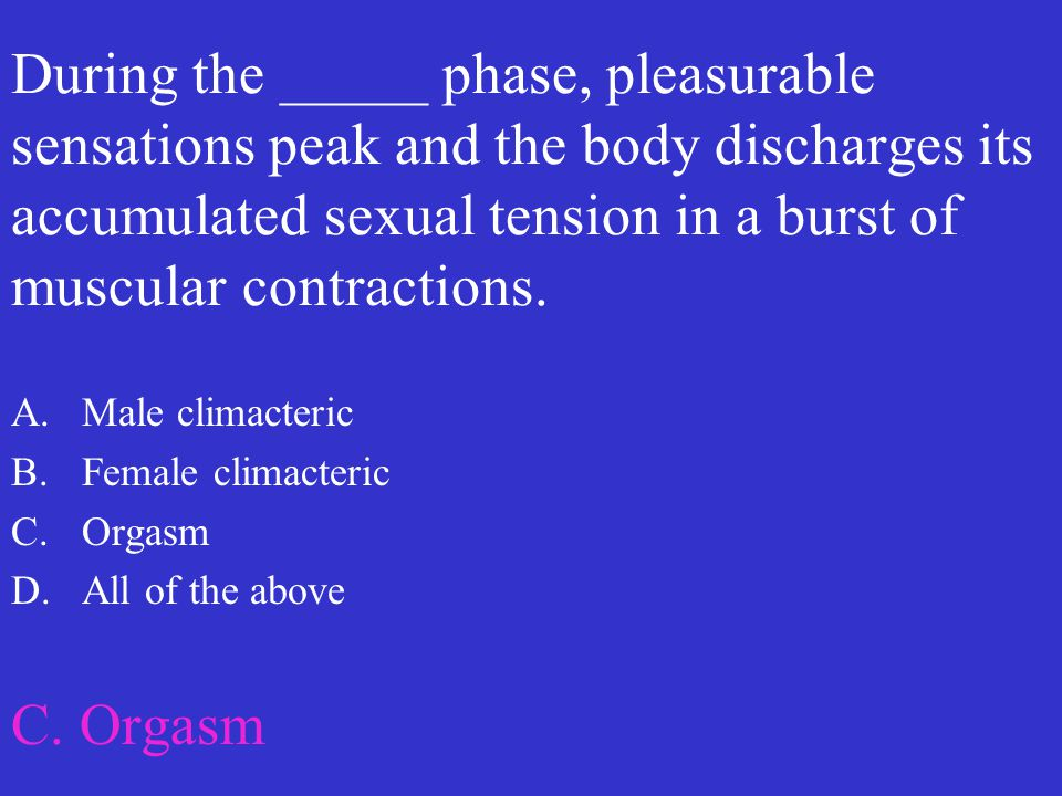 During the _____ phase, pleasurable sensations peak and the body discharges its accumulated sexual tension in a burst of muscular contractions.
