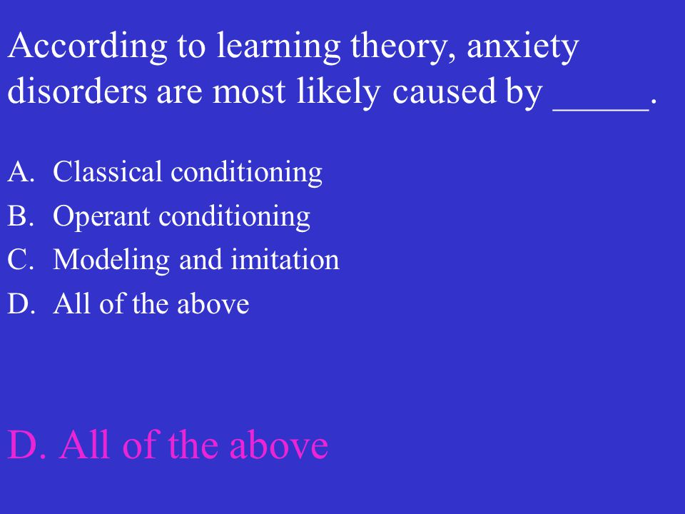 According to learning theory, anxiety disorders are most likely caused by _____.