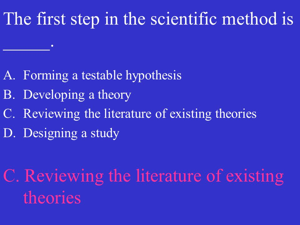 The first step in the scientific method is _____.