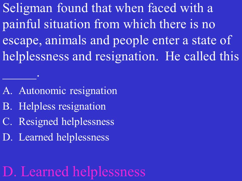 D. Learned helplessness