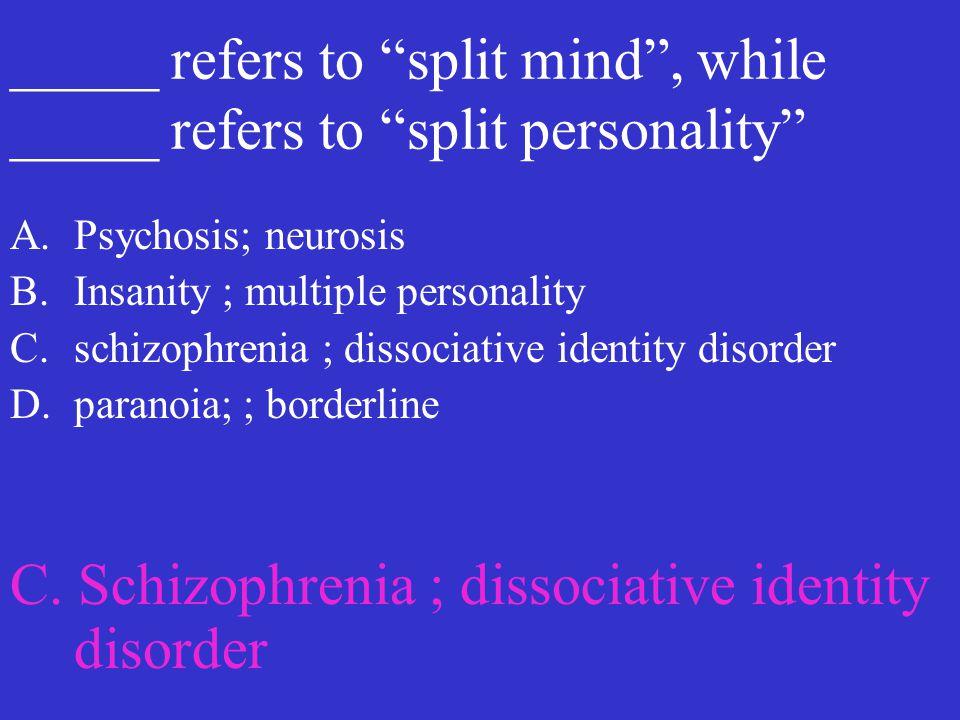 C. Schizophrenia ; dissociative identity disorder