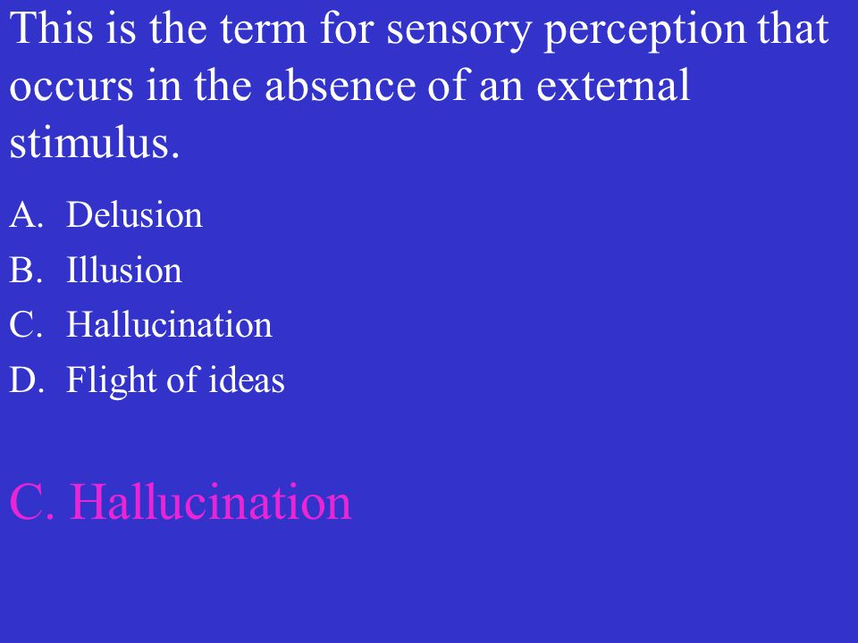 This is the term for sensory perception that occurs in the absence of an external stimulus.