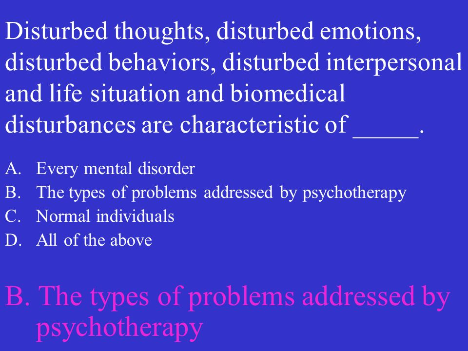 B. The types of problems addressed by psychotherapy