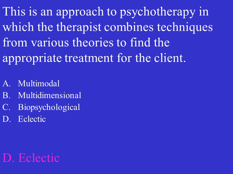 This is an approach to psychotherapy in which the therapist combines techniques from various theories to find the appropriate treatment for the client.