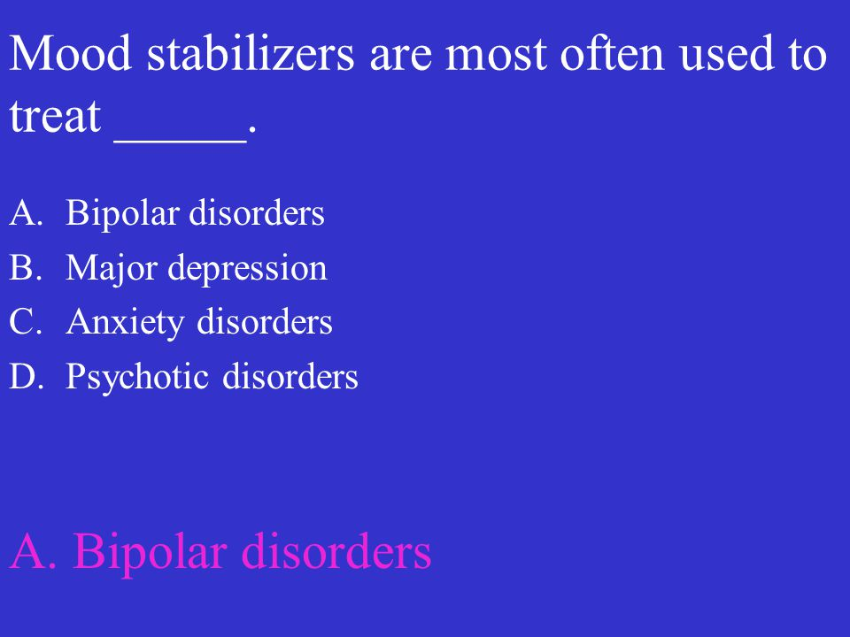 Mood stabilizers are most often used to treat _____.