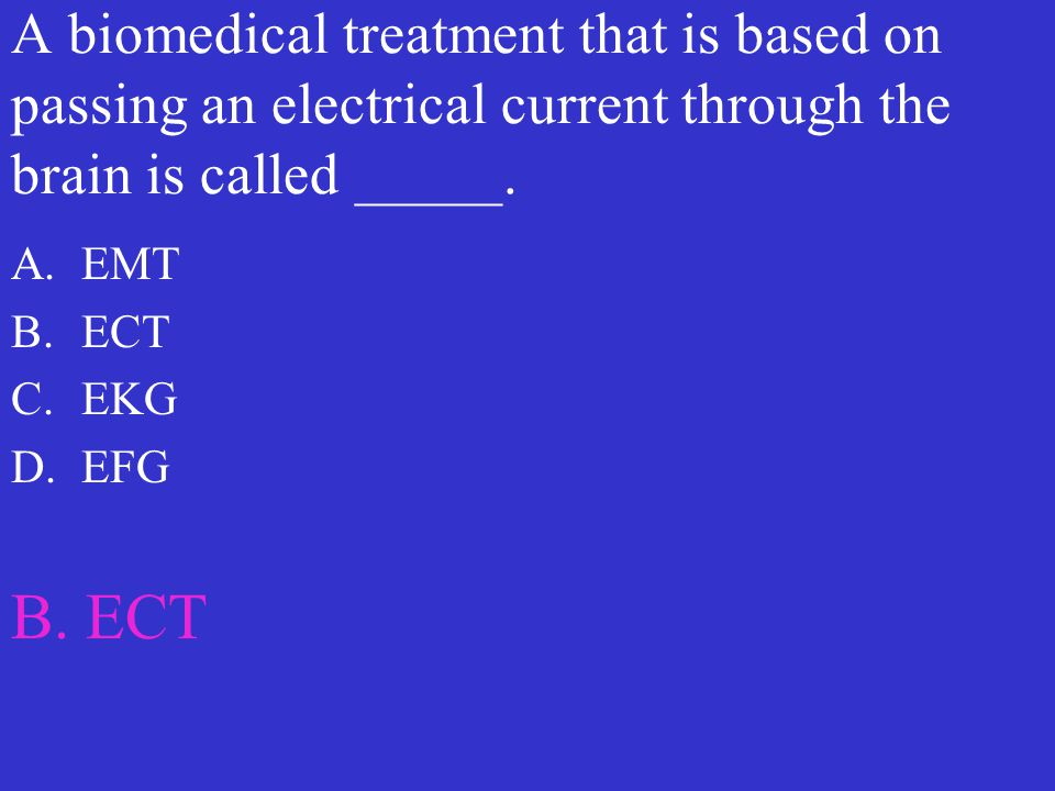 A biomedical treatment that is based on passing an electrical current through the brain is called _____.