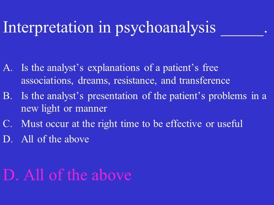 Interpretation in psychoanalysis _____.