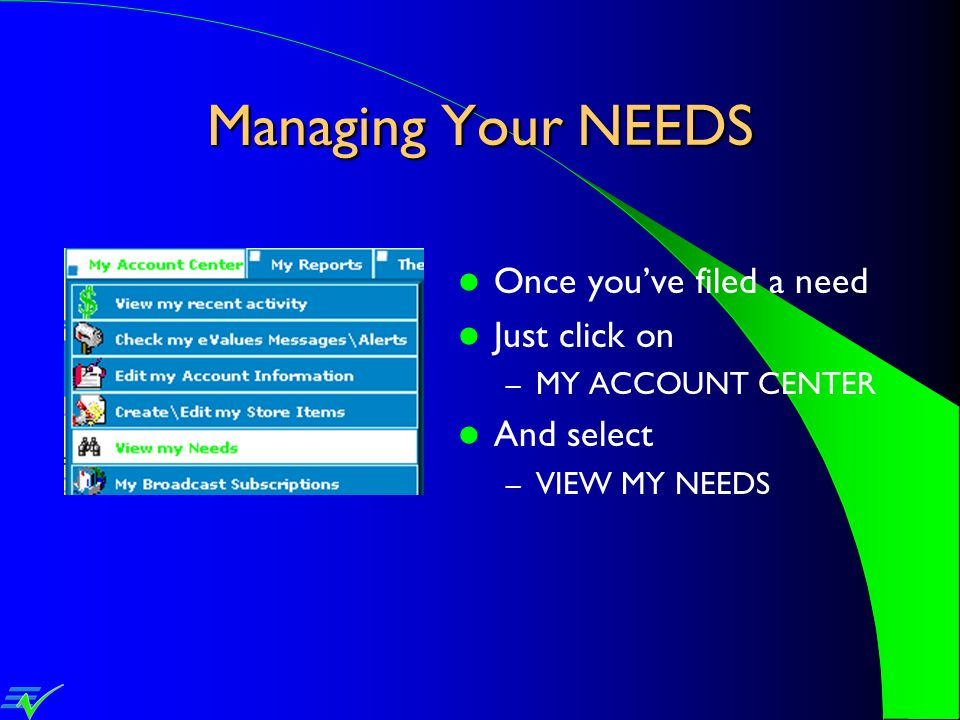 Managing Your NEEDS Once you've filed a need Just click on And select