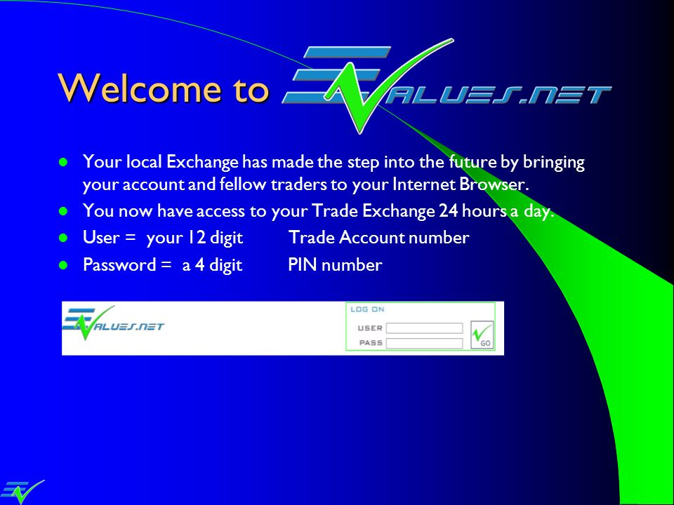Welcome toYour local Exchange has made the step into the future by bringing your account and fellow traders to your Internet Browser.