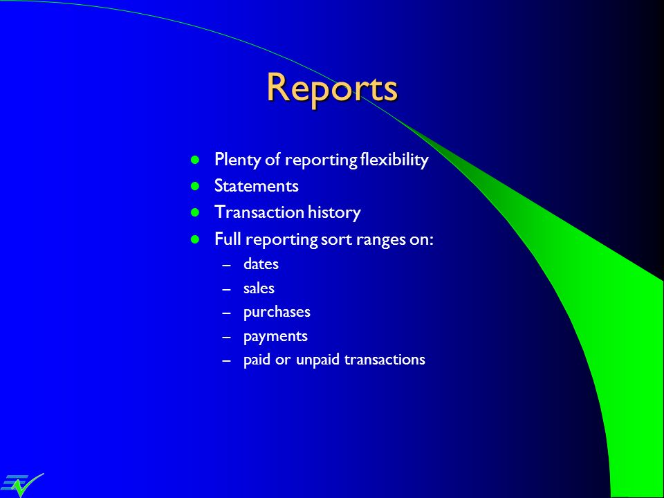 Reports Plenty of reporting flexibility Statements Transaction history