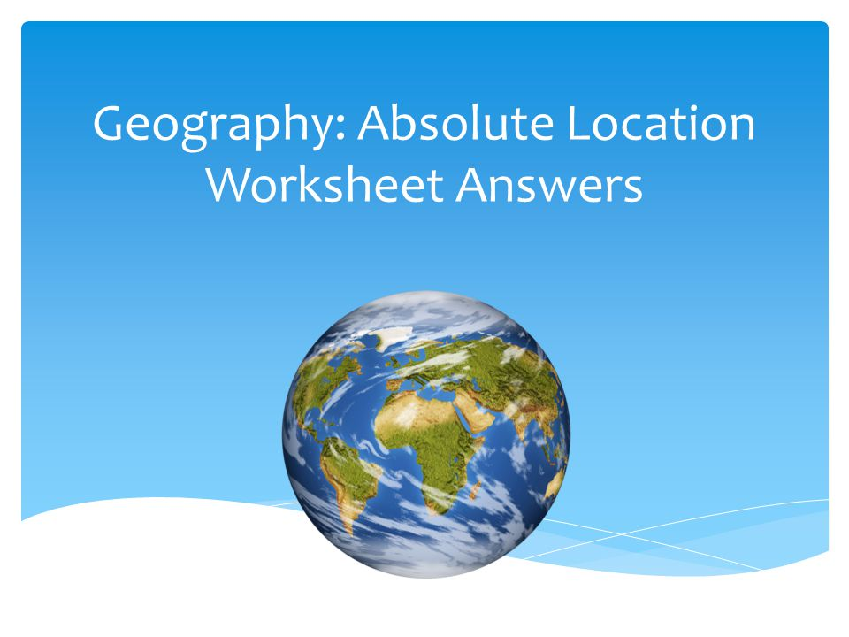 geography absolute location worksheet answers ppt video online download. Black Bedroom Furniture Sets. Home Design Ideas