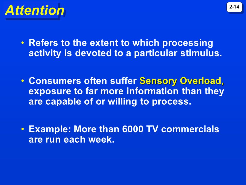 Attention Refers to the extent to which processing activity is devoted to a particular stimulus.