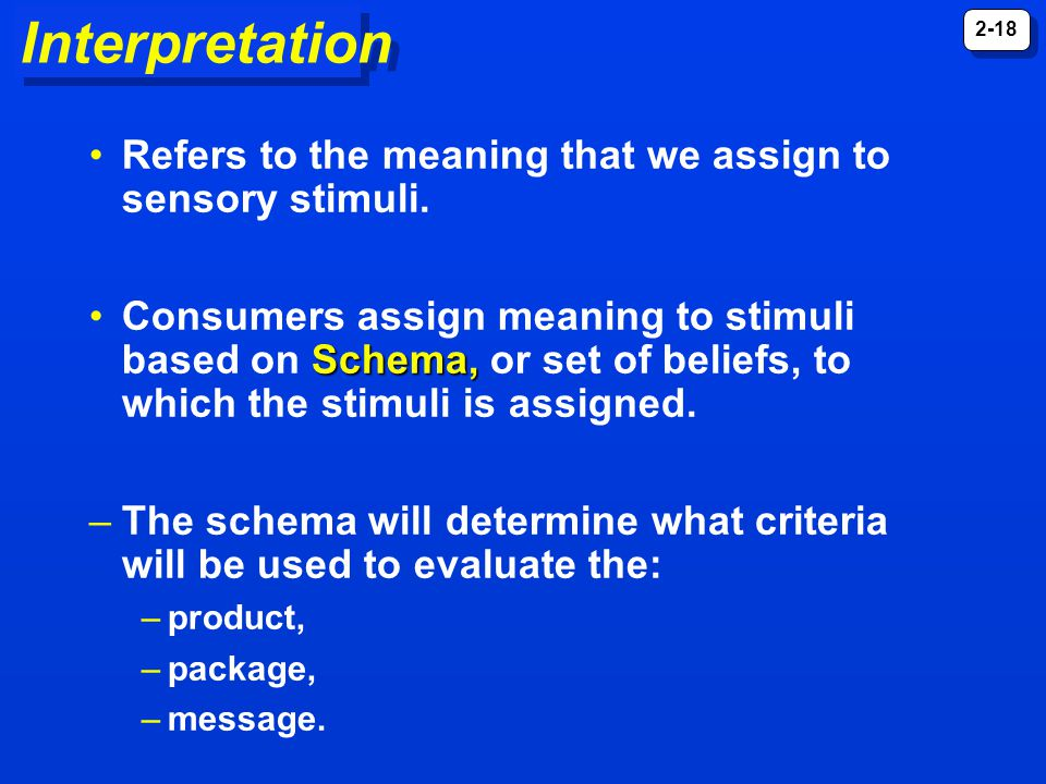 Interpretation Refers to the meaning that we assign to sensory stimuli.
