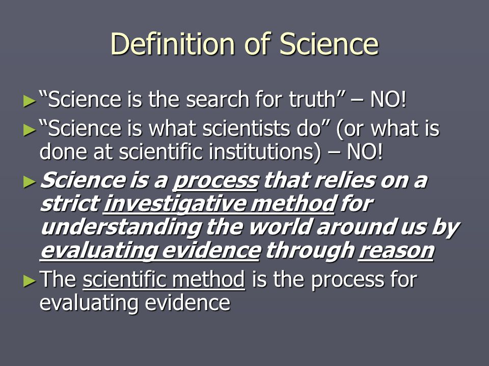 Definition of Science Science is the search for truth – NO!