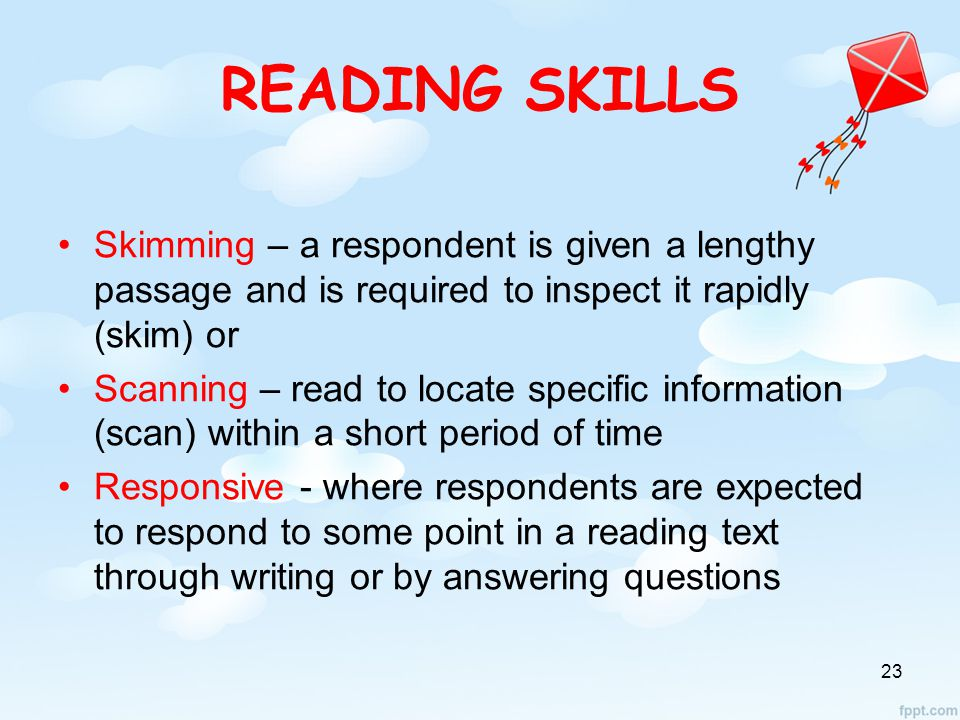 READING SKILLS Skimming – a respondent is given a lengthy passage and is required to inspect it rapidly (skim) or.