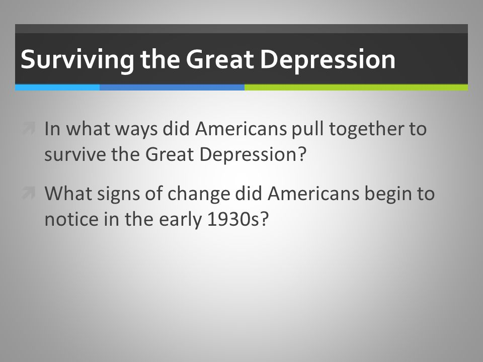 surviving the great depression Process picture it, you live in a lovely home you eat breakfast, lunch and dinner every single day and sometimes even a snack, like ice cream or candy.