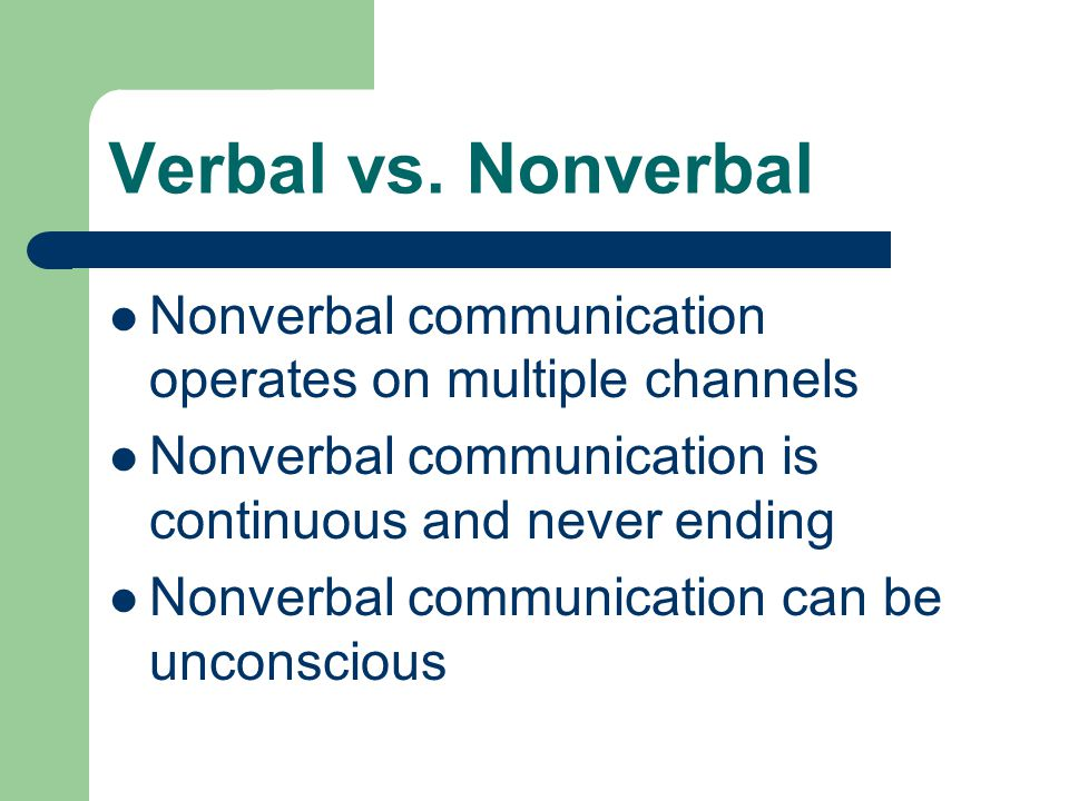 nonverbal vs verbal Verbal vs non-verbal communication we communicate with much more than words: when we interact with someone, our body has a language of its own the way we sit, the gestures we make, the way we talk, how much eye contact we make – all.