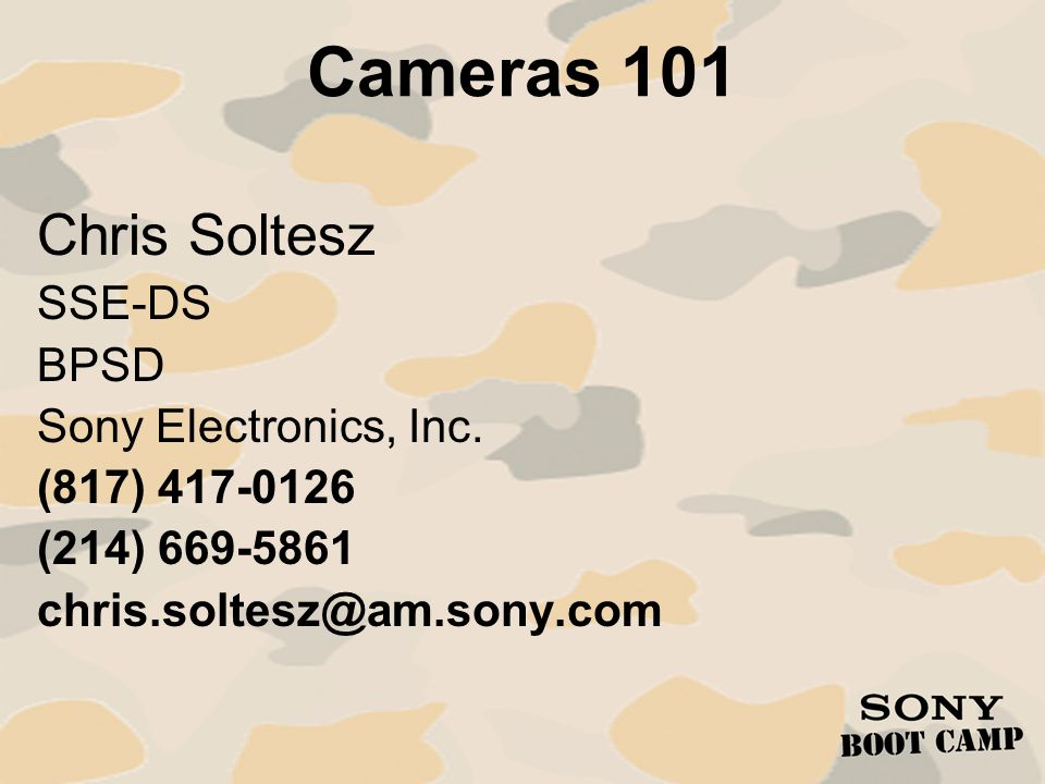 Cameras 101 Chris Soltesz SSE-DS BPSD Sony Electronics, Inc.