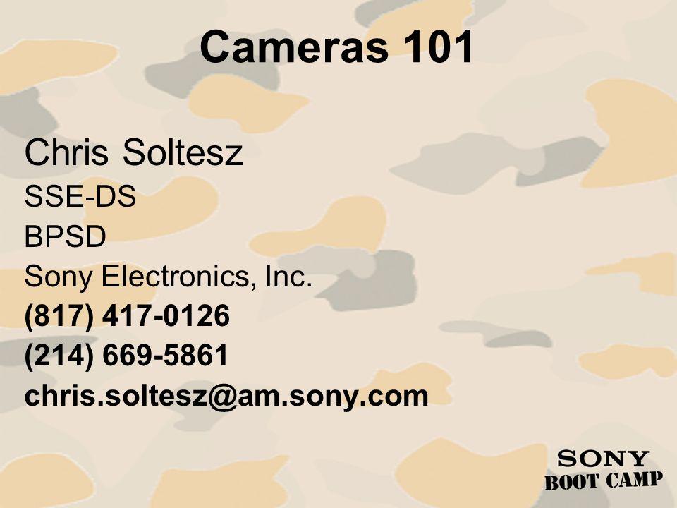 Cameras 101 Chris Soltesz SSE-DS BPSD Sony Electronics, Inc.