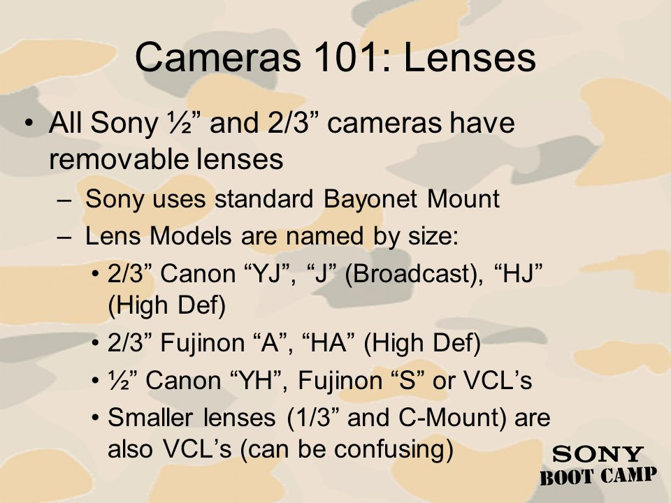 Cameras 101: Lenses All Sony ½ and 2/3 cameras have removable lenses