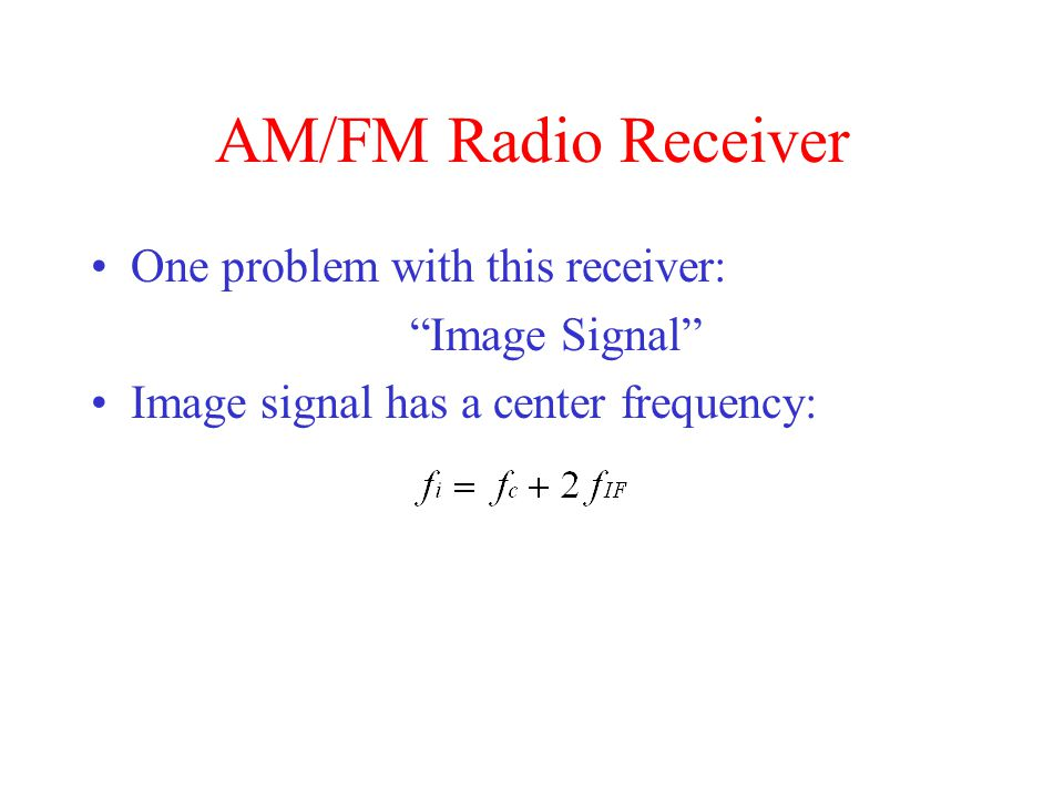 AM/FM Radio Receiver One problem with this receiver: Image Signal