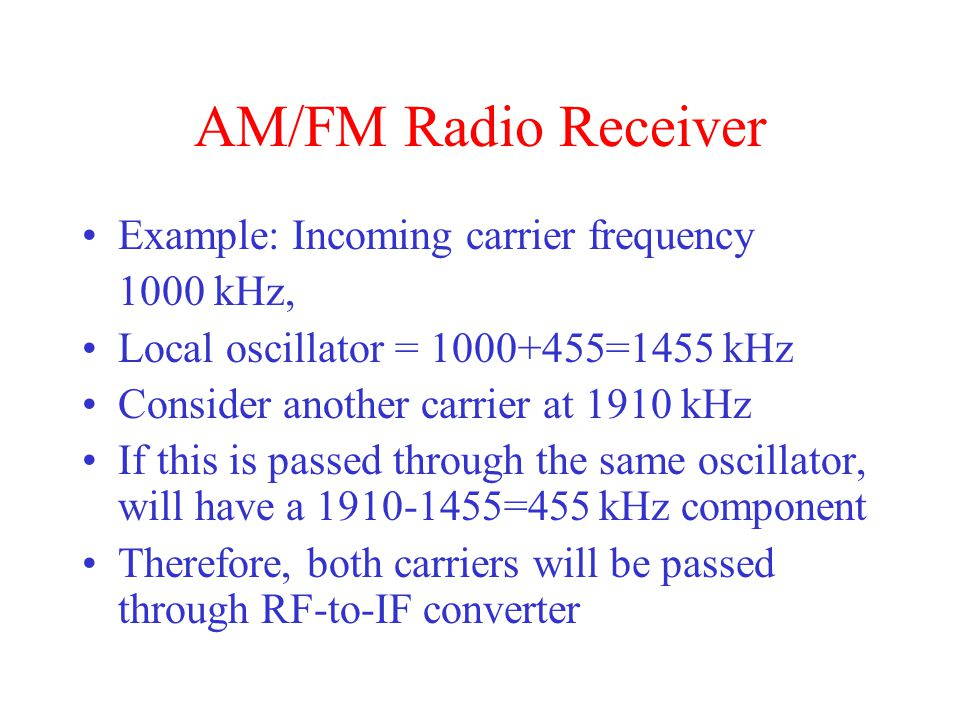 AM/FM Radio Receiver Example: Incoming carrier frequency 1000 kHz,