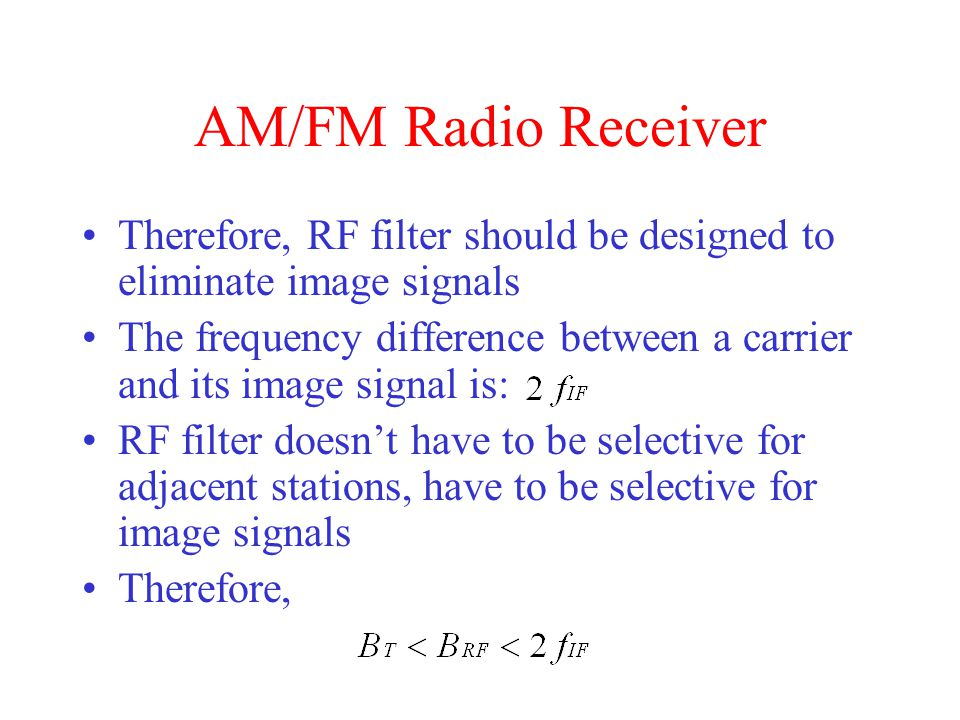 AM/FM Radio Receiver Therefore, RF filter should be designed to eliminate image signals.