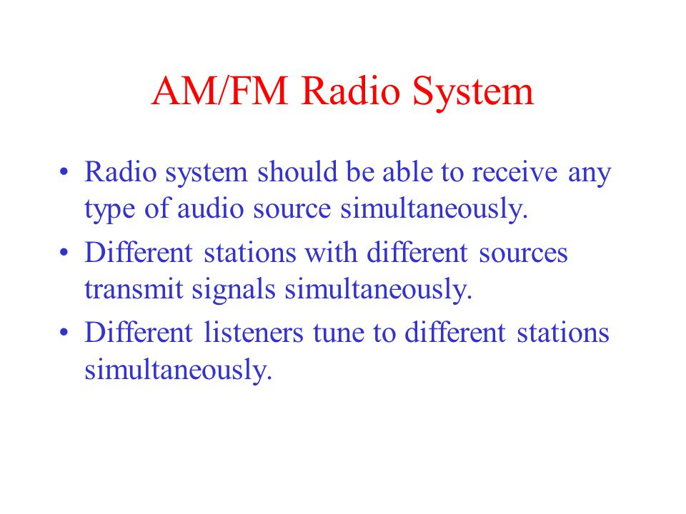 AM/FM Radio System Radio system should be able to receive any type of audio source simultaneously.