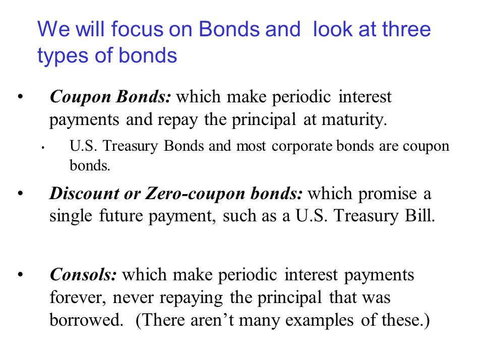 We will focus on Bonds and look at three types of bonds