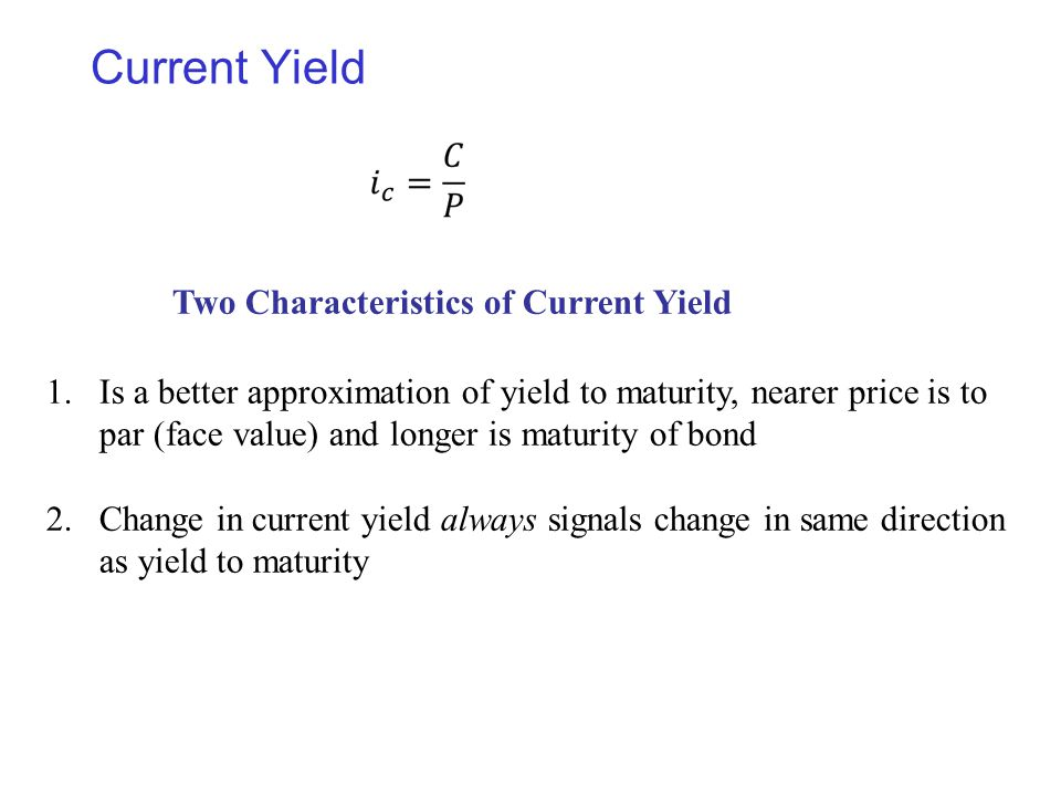 Current Yield Two Characteristics of Current Yield.