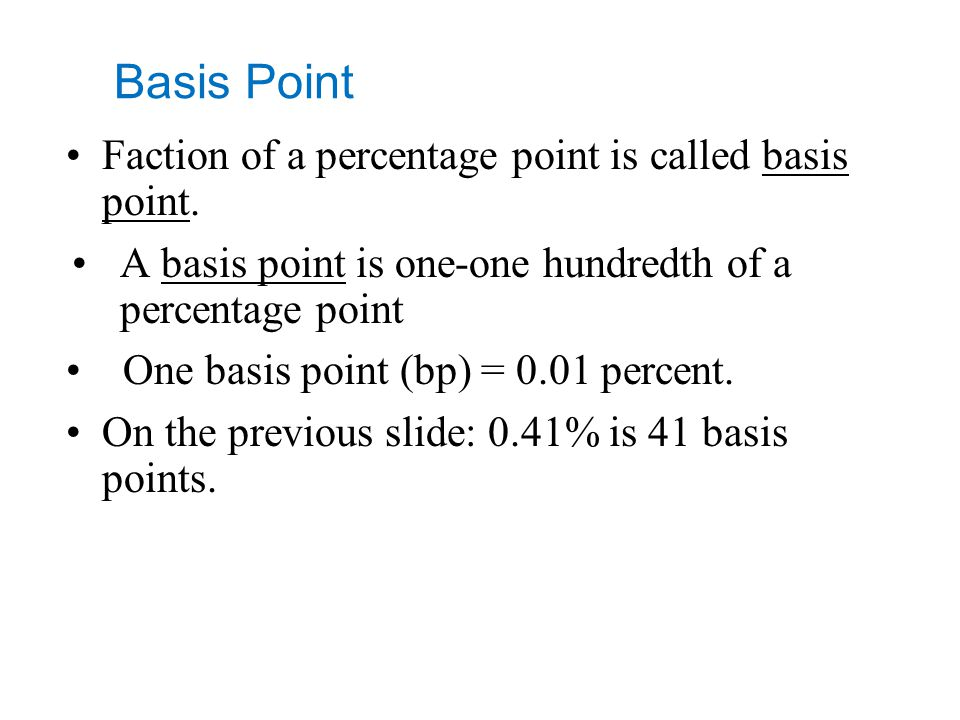 Basis Point Faction of a percentage point is called basis point.