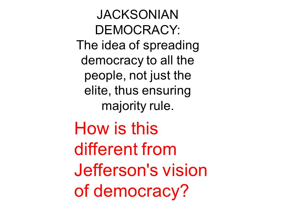 jeffersonian and jacksonian democracy Jeffersonian democracy is the set of political goals of it is contrasted with jacksonian democracy the rise of american democracy: jefferson to.