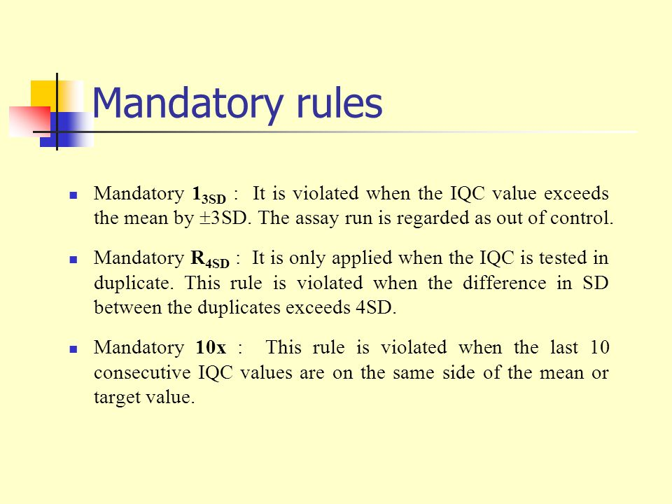 Mandatory rules Mandatory 13SD : It is violated when the IQC value exceeds the mean by 3SD. The assay run is regarded as out of control.