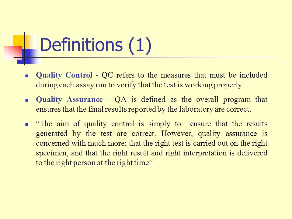 Definitions (1) Quality Control - QC refers to the measures that must be included during each assay run to verify that the test is working properly.