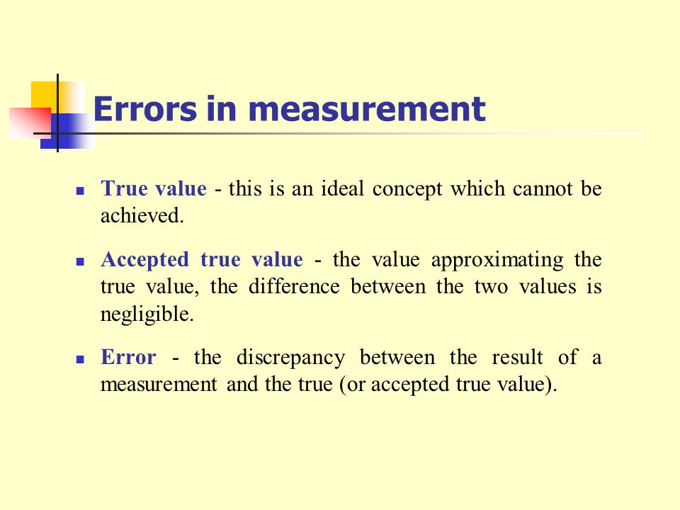 Errors in measurement True value - this is an ideal concept which cannot be achieved.