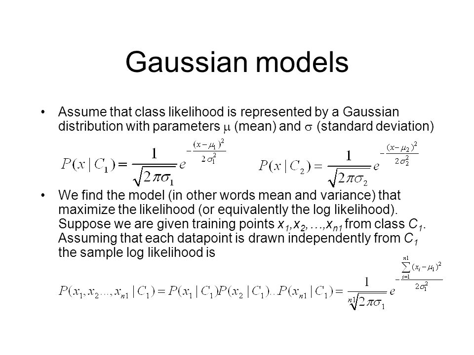 Gaussian models Assume that class likelihood is represented by a Gaussian distribution with parameters  (mean) and  (standard deviation)