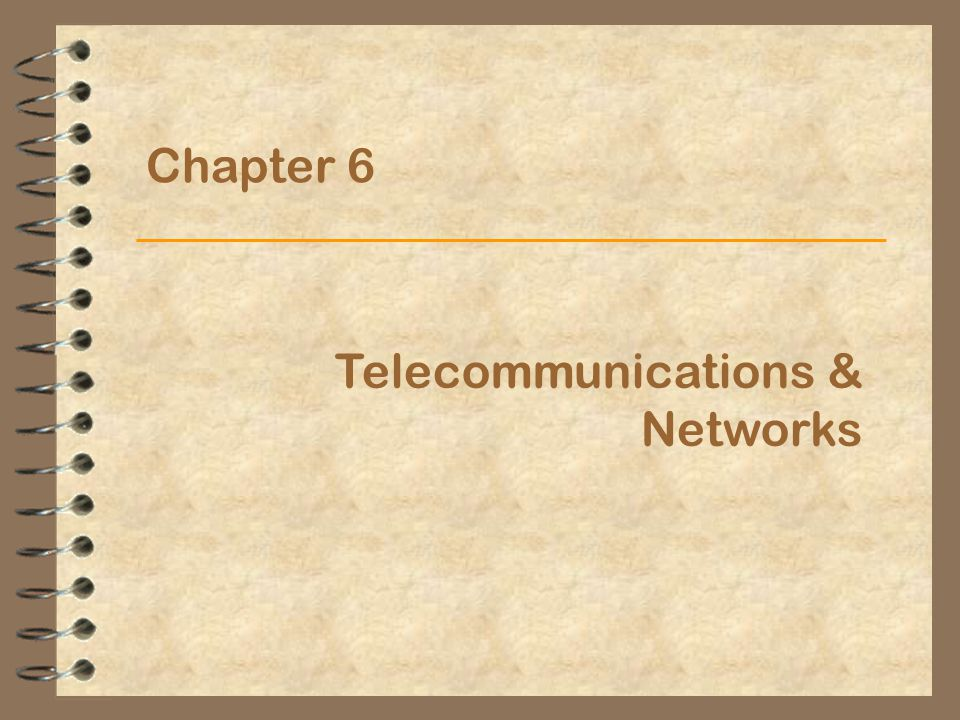 Chapter 6 Telecommunications & Networks