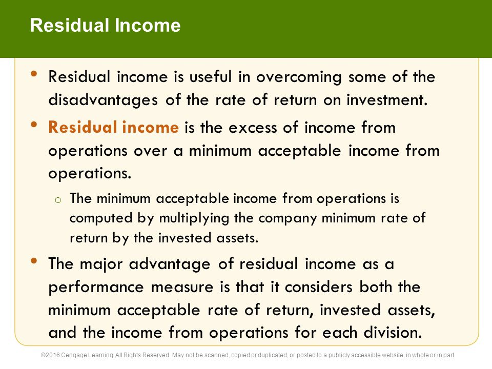 Residual Income Residual income is useful in overcoming some of the disadvantages of the rate of return on investment.