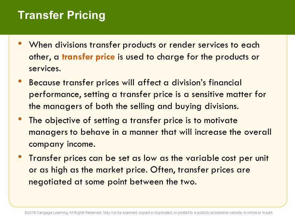 Transfer Pricing When divisions transfer products or render services to each other, a transfer price is used to charge for the products or services.