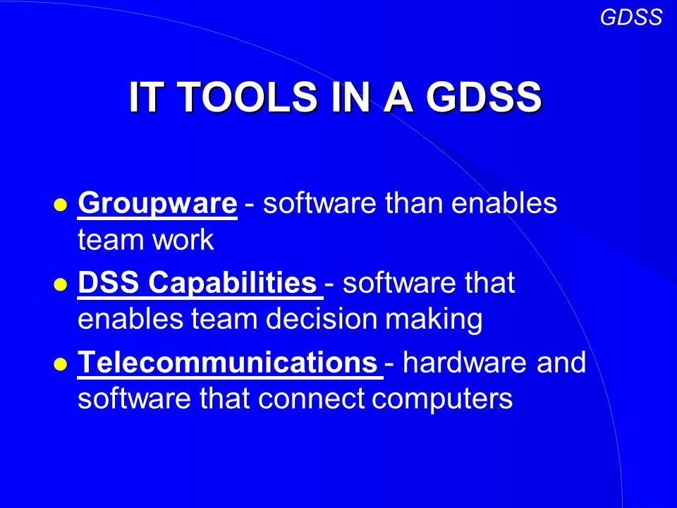 IT TOOLS IN A GDSS Groupware - software than enables team work
