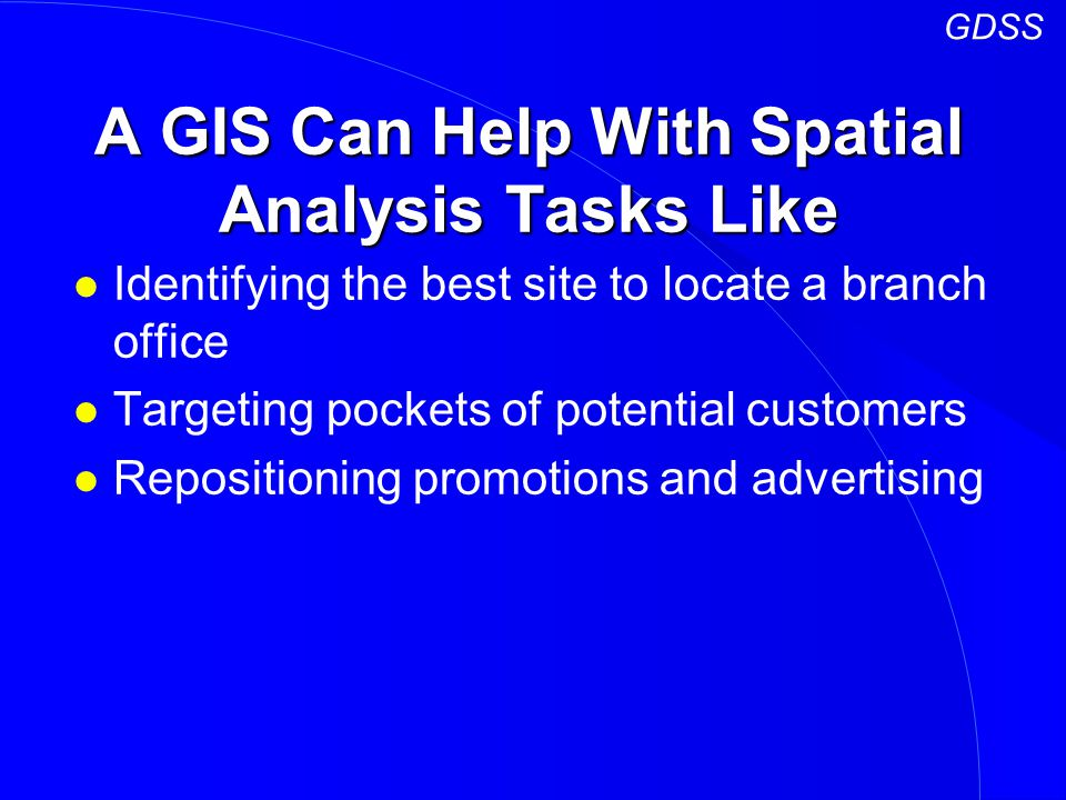 A GIS Can Help With Spatial Analysis Tasks Like