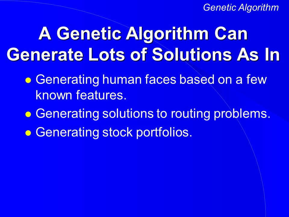 A Genetic Algorithm Can Generate Lots of Solutions As In
