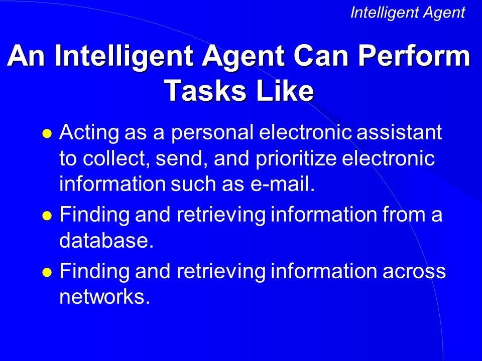 An Intelligent Agent Can Perform Tasks Like