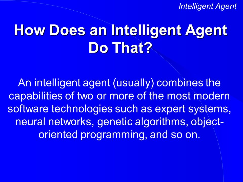 How Does an Intelligent Agent Do That